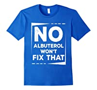 Respiratory Therapy - Albuterol Won't Fix That T-shirt Royal Blue