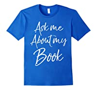 Writing Quote For Literature Student Ask Me About My Book T-shirt Royal Blue