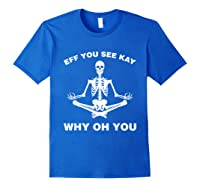 Eff You See Kay Why Oh You Skeleton T-shirt Royal Blue