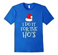 Do T For The Ho's Santa Claus Funny Christmas Gift Shirts Royal Blue