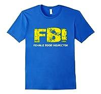 Fbi Female Boob Inspector Tee Gift For Dad Joke T-shirt Royal Blue