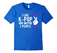 Like K Pop And Maybe 3 People Kpop Hand Symbol Gift Shirts Royal Blue