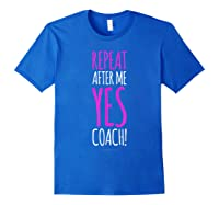 Funny Soccer Coach Repeat After Me Yes Coach Shirts Royal Blue