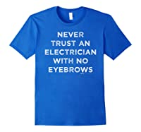 Vintage Never Trust An Electrician With No Eyebrows Word Shirts Royal Blue