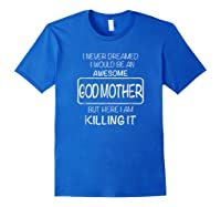 Awesome Godmother Shirt For , Mothers Day T-shirt Royal Blue