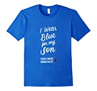 Colon Cancer Awareness I Wear Blue For My Son For T-shirt Royal Blue