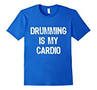 Drumming Is My Cardio Funny Drummers Shirts Royal Blue