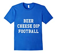Beer Cheese Dip Football Design For Game Day T-shirt Royal Blue