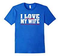 I Love It When My Wife Lets Me Buy More Guns Funny Husband T-shirt Royal Blue