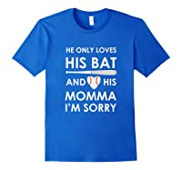 He Only Loves His Bat And His Momma Baseball Mom T-sh Shirts Royal Blue