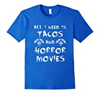 All I Need Is Tacos And Horror Movies Horror Shirts Royal Blue