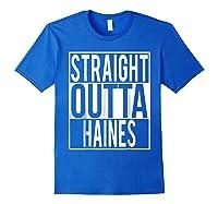 Straight Outta Haines Shirt Royal Blue