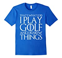 That's What I Do I Play Golf And I Know Things T-shirt Royal Blue