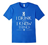 That's What I Do, I Drink And I Know Things Shirts Royal Blue