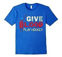 Funny Hockey Give Blood Play Hockey Shirts Royal Blue