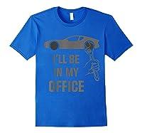 I\\\'ll Be In My Office Garage Car Fixing Auto Repair Mechanics T-shirt Royal Blue
