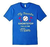 My Favorite Baseball Shortstop Calls Me Mom Shirts Royal Blue