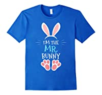 I'm The Mr. Bunny. Matching Family Happy Easter Day T-shirt Royal Blue