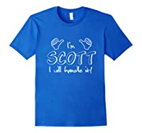 I\\\'m Scott - I Will Handle It! Funny Quote For Your Friend T-shirt Royal Blue