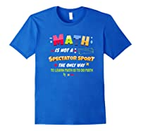 Funny Tea Learn Math Is Not A Spectator Sport Sayings Premium T-shirt Royal Blue