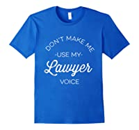 Funny Lawyer Shirt - Don't Make Me Use My Lawyer Voice Royal Blue