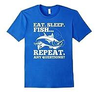 Eat Sleep Fish Repeat Any Question Gift Shirts Royal Blue