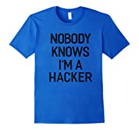 Nobody Knows I\\\'m A Hacker T-shirt Funny Gifts Royal Blue
