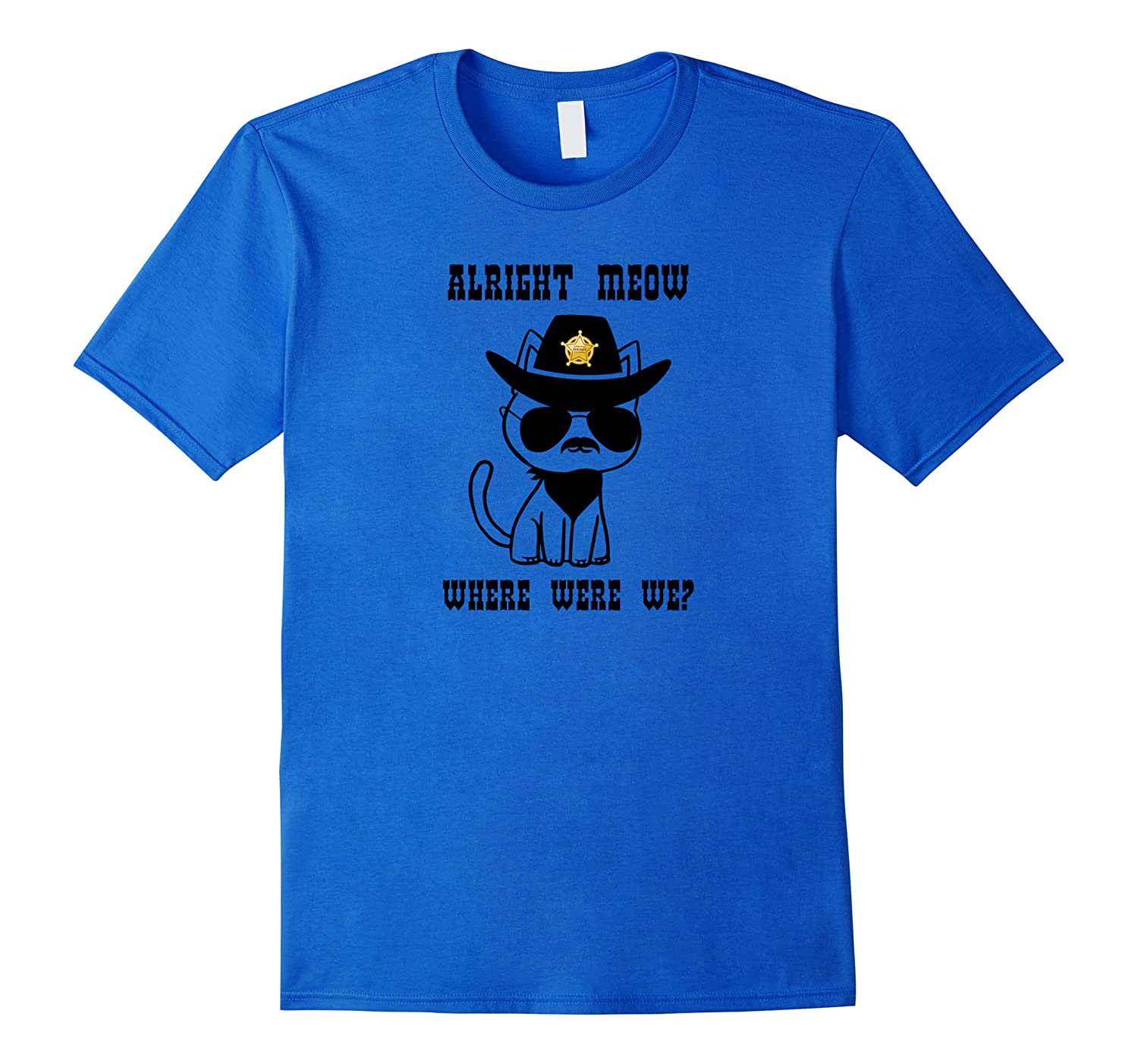 Alright Meow Where Were We Kitten State Trooper Pun Shirts