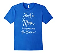 Girl Mom Mothers Day Gift Just A Mom Busy Raising Ballerinas Shirts Royal Blue