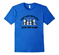 Chess Don't Hate The Player Hate The Game Shirts Royal Blue