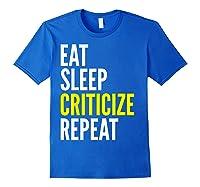 Critic Funny Gift Eat Sleep Criticize Repeat Shirts Royal Blue