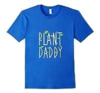 Funny Plant Daddy Leaf Gardening Shirts Royal Blue