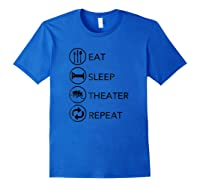 Eat Sleep Theater Repeat Thespian Actor Actress Gift Shirts Royal Blue