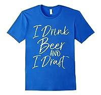 Drink Beer And Draf Funny Fantasy Football Shirts Royal Blue