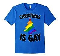 Christmas Tree Is Gay Holiday Vacation Gift T-shirt Royal Blue