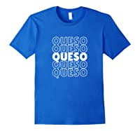 Funny Gift For Queso Lovers Repeated Word Queso Shirts Royal Blue