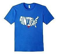 Funny Aint Texas Usa Map Proud Texan T-shirt Royal Blue
