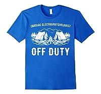 Camping Cardiac Electrophysiologist Off Duty Funny Camper Shirts Royal Blue