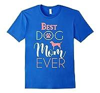 Dog Mom Shirts For Best Dog Mom Ever Best Mom Ever T-shirt Royal Blue