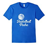Basketball Padre, Cute Funny Player Fan Gift Shirts Royal Blue