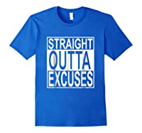 Straight Outta Excuses Shirts Royal Blue