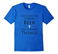 I Drink Beer And I Know Things T-shirt Royal Blue
