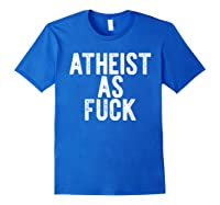 Atheist As Fuck T-shirt Funny Af Atheism Meme Gift Godless Royal Blue