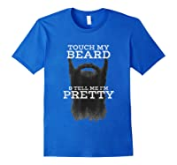 S Touch My Beard And Tell Me I'm Pretty Cool Funny T-shirt Royal Blue