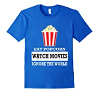 Eat Popcorn Watch Movies Ignore The World Movies Lovers Shirts Royal Blue