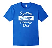 Got My Swag From My Dad Funny Vintage Text Shirts Royal Blue