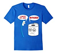 Funny I Hate My Job Oh Please Gift For Laughs Shirts Royal Blue