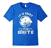 Shark Lovers Funny It Is Great To Be Fierce Shirts Royal Blue