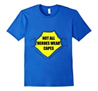 Not All Heroes Wear Capes For Dad Mom Essential Worker Shirts Royal Blue