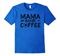 Mama Needs Coffee Coffee Shirts Royal Blue